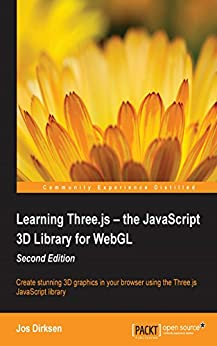 Learning Three.js – the JavaScript 3D Library for WebGL - Second Edition by [Dirksen, Jos]