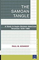The Samoan Tangle: A Study in Anglo-german-american Relations 1878-1900 (Pacific Studies)