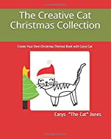 The Creative Cat Christmas Collection: Create Your Own Christmas Themed Book with Carys Cat (Creative Cat Collection)