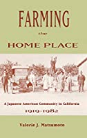 Farming the Home Place: A Japanese American Community in California 1919-1982