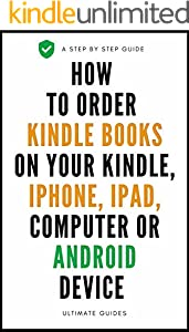 How To Order Books: A Complete Step By Step Guide On How To Order Kindle Books On Your Kindle, iPhone, iPad Or Android Device With Actual Screenshots (Ultimate Guide Book 7) (English Edition)