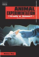 Animal Experimentation: Cruelty or Science ? (Issues in Focus)