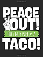 Peace Out! This Guy Needs a Taco! Notebook: Back to School Composition Notebook, College Ruled - Primary Composition Notebook
