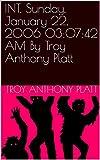 00:08:57 INT. Sunday, January 22, 2006 03:07:42 AM By Troy Anthony Platt (English Edition)