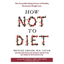 How Not to Diet: The Groundbreaking Science of Healthy, Permanent Weight Loss