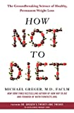 How Not to Diet: The Groundbreaking Science of Healthy, Permanent Weight Loss 画像