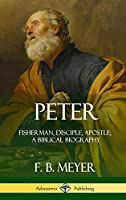 Peter: Fisherman, Disciple, Apostle; A Biblical Biography (Hardcover)
