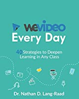 WeVideo Every Day: 40 Strategies to Deepen Learning in Any Class