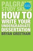 How to Write Your Undergraduate Dissertation (Macmillan Study Skills)
