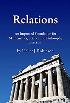 Relations: An Improved Foundation for Mathematics, Science, and Philosophy (Perennial Philosophy Book 3) by [Robinson, Helier]