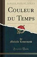 Couleur Du Temps (Classic Reprint)