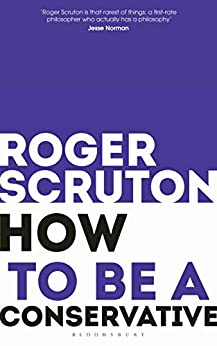 How to be a conservative by [Scruton, Roger]
