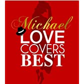 Michael Love Covers Best