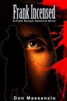 Frank Incensed: A Frank Rozzani Detective Novel (Frank Rozzani Detective Series Book 3)