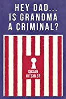 Hey Dad... Is Grandma a Criminal?