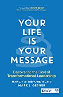 Your Life is Your Message: Discovering the Core of Transformational Leadership