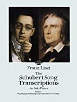 """The Schubert Song Transcriptions for Solo Piano/Series I: """"Ave Maria,"""" """"Erlkonig"""" and Ten Other Great Songs"""