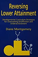Reversing Lower Attainment: Developmental Curriculum Strategies for Overcoming Disaffection and Underachievement by Diane Montgomery(1998-08-03)
