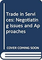 Trade in Services: Negotiating Issues and Approaches