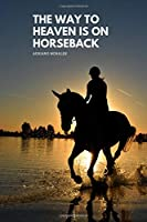 THE WAY TO HEAVEN IS ON HORSEBACK: Notebook, Journal, Diary,Notebook or Journal for School / Work / Journaling (110 Pages, Blank, 6 x 9)
