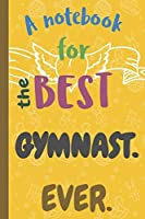 A Notebook for the Best GYMNAST Ever.