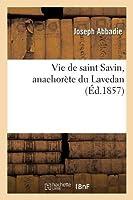 Vie de Saint Savin, Anachorète Du Lavedan (Religion)