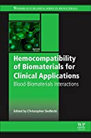 Hemocompatibility of Biomaterials for Clinical Applications: Blood-Biomaterials Interactions (Woodland Publishing Series in Biomaterials)