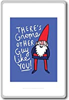 There's Gnome Other Guy Like You - Motivational Quotes Fridge Magnet - ?????????