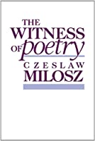 The Witness of Poetry (The Charles Eliot Norton Lectures)
