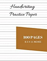 Handwriting Practice Paper: Notebook With 100 Dotted Lined Blank Writing Pages Journal For Students Adults And Teens To Write In (8.5 x 11 Inches)