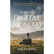 Tales of A Digital Nomad: A Narrative of Freeing Oneself Through Travel, Adventure, and Self-Realization