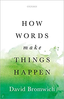 How Words Make Things Happen by [Bromwich, David]