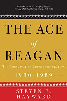 The Age of Reagan: The Conservative Counterrevolution: 1980-1989 by [Hayward, Steven F.]