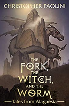 The Fork, the Witch, and the Worm: Tales from Alagaësia Volume 1: Eragon (The Inheritance Cycle) by [Paolini, Christopher]
