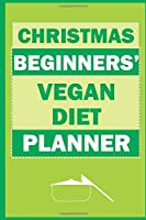 Christmas Beginners' Vegan Diet Planner: Track And Plan Your Meals Weekly (Christmas Food Planner | Journal | Log | Calendar): 2019 Christmas monthly meal planner Notebook Calendar, Weekly Meal Planner Pad Journal, Meal Prep And Planning Grocery List