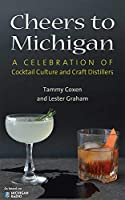 Cheers to Michigan: A Celebration of Cocktail Culture and Craft Distillers
