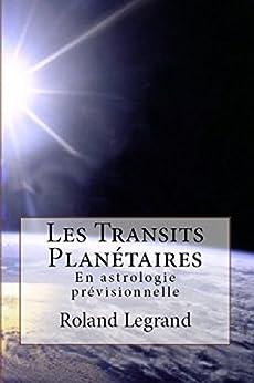 Les Transits Planétaires: En astrologie prévisionnelle (French Edition) by [Legrand, Roland]