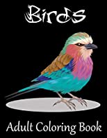 Birds Adult Coloring Book: A Bird Lovers Coloring Book  with Stress Relieving Bird Designs for Relaxation