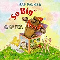 So Big - Activity Songs For Little Ones by Hap Palmer (2001-05-03)