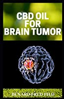 CBD OIL FOR BRAIN TUMOR: IMPORTANT THINGS YOU NEED TO KNOW ABOUT CBD OIL AND BRAIN TUMOR