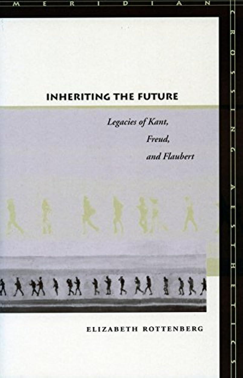 一節マネージャーメキシコInheriting the Future: Legacies of Kant, Freud, and Flaubert (Meridian: Crossing Aesthetics) (English Edition)