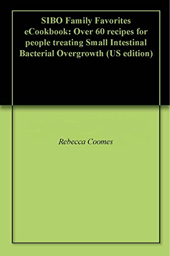 SIBO Family Favorites eCookbook: Over 60 recipes for people treating Small Intestinal Bacterial Overgrowth (US edition) (English Edition)