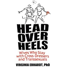 Head Over Heels: Wives Who Stay with Cross-Dressers and Transsexuals (Human Sexuality (Paperback))