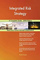 Integrated Risk Strategy A Complete Guide - 2020 Edition