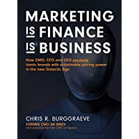 MARKETING is FINANCE is BUSINESS: How CMO, CFO and CEO cocreate iconic brands with sustainable pricing power in the new Galactic Age (English Edition)