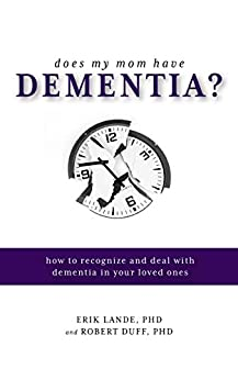Does My Mom Have Dementia?: How to Recognize and Deal with Dementia in Your Loved Ones by [Lande, Erik, Duff, Robert]
