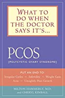 What to Do When the Doctor Says It's PCOS: Put an End to Irregular Cycles, Infertility, Weight Gain, Acne, and Unsightly Hair Growth