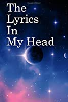 The Lyrics in My Head: Lined Notebook / Journal Gift, 100 Pages, 6x9, Soft Cover, Matte Finish Inspirational Quotes Journal, Notebook, Diary, Composition Book