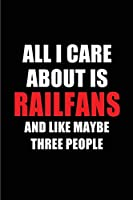 All I Care About is Railfans and Like Maybe Three People: Blank Lined 6x9 Railfans Passion and Hobby Journal/Notebooks for passionate people or as Gift for the ones who eat, sleep and live it forever.