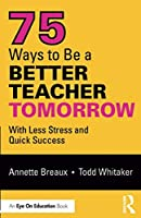75 Ways to Be a Better Teacher Tomorrow